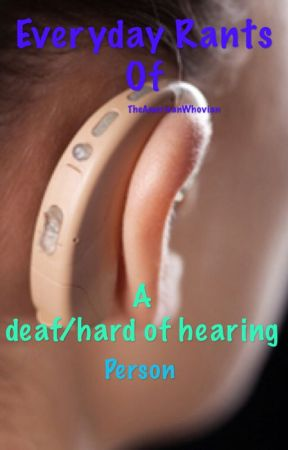 Everyday Rants Of A deaf/hard of hearing Person by Deductivism