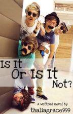 Is it, or is it not?(1D fanfic) by _EggHead_