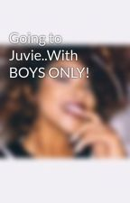 Going to Juvie..With BOYS ONLY! by valerieselena
