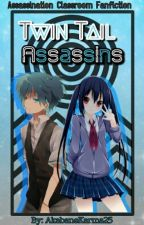 Twin Tail Assassins (Assassination Classroom Fanfiction) by AkabaneKarma25