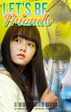 Let's Be Friends (KPOP Fan-fiction) [COMPLETED] by exolfans