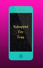 Kidnapped For Free (editing but still updating) by TNIDAMARTHY