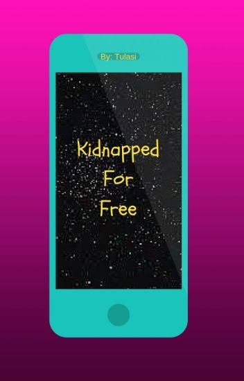 Kidnapped For Free (editing but still updating)