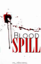 Blood Spill -ON HOLD- by Ms_ABnormal