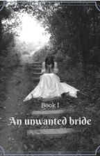 Book I: An unwanted bride by LxT4ever