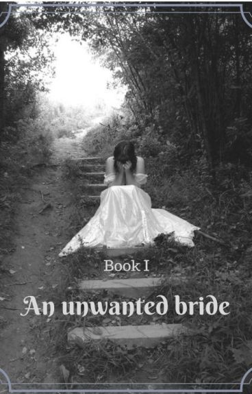 Book I: An unwanted bride
