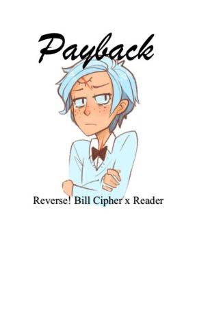 Payback: Reverse! Bill Cipher x Reader by JohnTheDerp