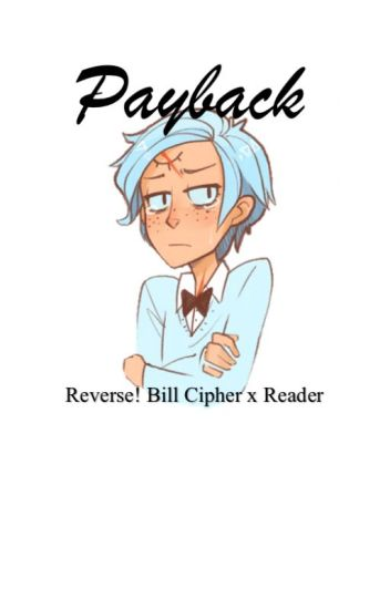 Payback: Reverse! Bill Cipher x Reader
