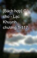 [Bách hợp] Gả cho - Lạc Khuynh chương 1-117 by felix90