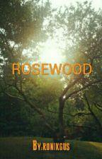 ROSEWOOD by ifethenovelist