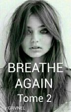 Breathe Again    -Tome 2- (EN PAUSE) by GRVNEL
