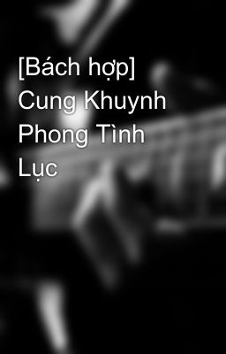 [Bách hợp] Cung Khuynh Phong Tình Lục