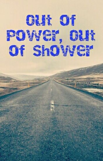 Out of Power, Out of Shower
