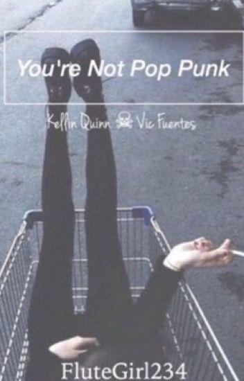 You're Not Pop Punk (Kellic)
