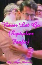 Never Let Go (Septiplier Fanfic) by sasstrxck
