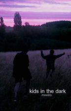 ★kids in the dark★//muke  by meeklu