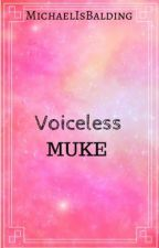 Voiceless - muke - COMPLETED by MichaelIsBalding