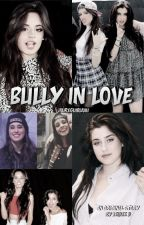 Bully in Love (A Camren Fanfic) by jaureguiblahh