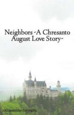 Neighbors -A Chresanto August Love Story- by cherie_amour