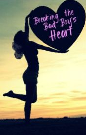 Breaking the Bad Boys heart... by Georgiexx22