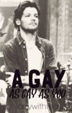 A GAY {as gay as you} || l.s by larrywithtea