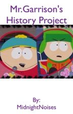 Mr. Garrison's History Project by MidnightNoises