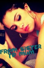 From Sister To Mum ~ Selena Gomez Story by FreeAndTrue