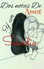 Dos Notas De Amor y Suicidio by Nagisa-sama