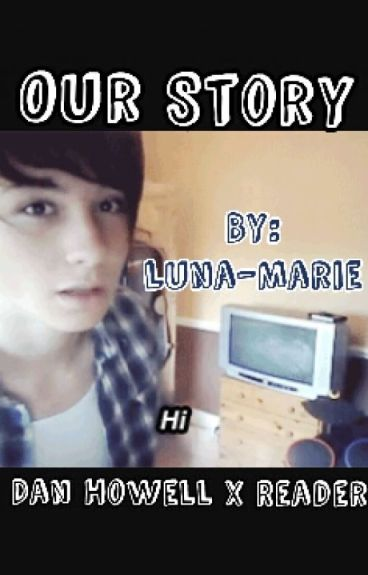 Our Story - Dan Howell x Reader
