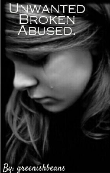 Unwanted. Broken. Abused