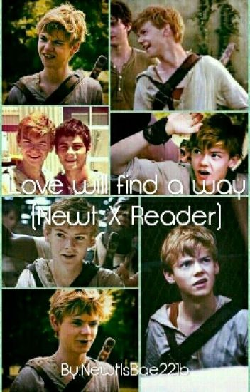 Love will find a way (Newt X Reader)