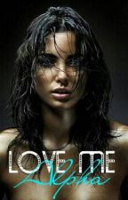 Love Me, Alpha (BWWM) [Book Two] by -Bookie-