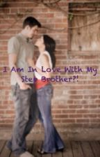 I am in love with my stepbrother?!(COMPLETE) by AnimeChick0224