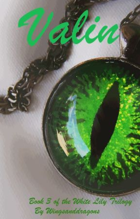 Valin (Book 3 of the White Lily Trilogy)- first draft by wingsanddragons