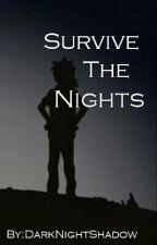 Survive the Nights by DarkNightShadow