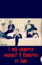 I was kidnapped because?|| Kidnapped by 5SOS (COMPLETED) by AdoptedBy___