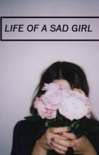 Life of a Sad Girl by _little_psycho_girl_