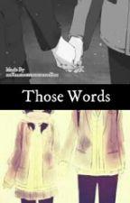 Those Words (Modern Sasuke fanfic) by xxXanimeisawesomeXxx