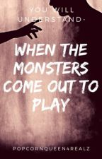 When The Monsters Come Out To Play by popcornqueen4realz
