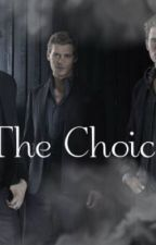 The Choice - A Klaus Mikaelson Love Story by shipofdreams