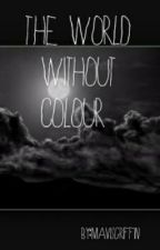 The World Without Colour by MavisGriffin