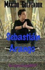 Marido Golpeador - Sebastian Arango by JessicaArangoRBZV