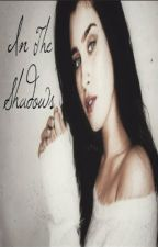 In The Shadows (Lauren Jauregui y Tú) by InsensitiveSensitive