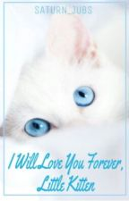 I Will Love You Forever,Little Kitten (Book 1) by Saturn_Jubs