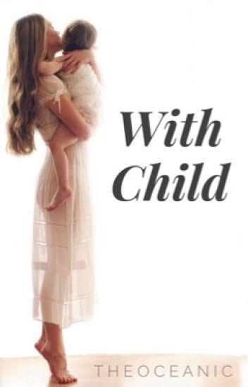 With Child [Teen Pregnancy]