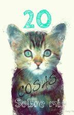 20 Cosas sobre mi♡ by LifelessGirlAlone