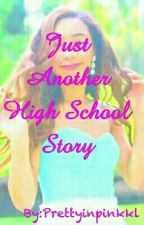 Just Another High School Story (Might Be Discontinued) by Prettyinpinkkl