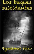 los buques suicidantes by wilmarkll