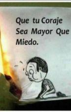 Que Tu Coraje Sea Mayor Que Tu Miedo by AriadneRendonGomez