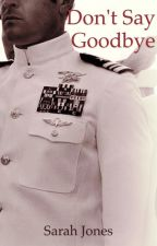 Don't Say Goodbye (Navy Book 2) by Sarahbeth552002